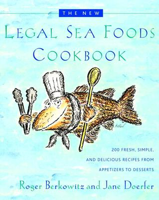 The New Legal Sea Foods Cookbook: 200 Fresh, Simple, and Delicious Recipes from Appetizers to Desserts - Berkowitz, Roger, and Doerfer, Jane