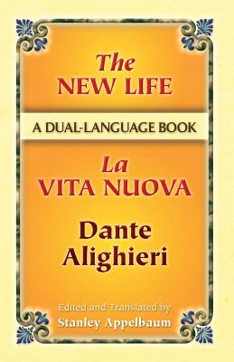 The New Life / La Vita Nuova: A Dual-Language Book - Alighieri, Dante, and Appelbaum, Stanley (Editor)