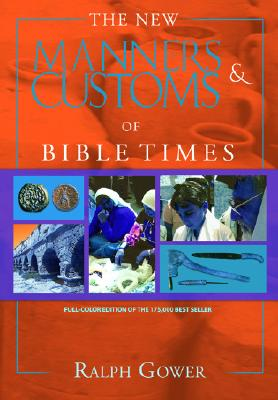 The New Manners & Customs of Bible Times - Gower, Ralph