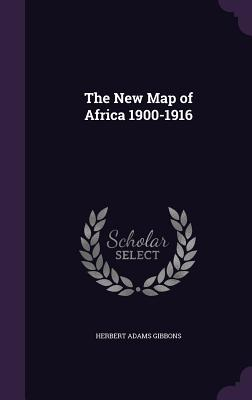 The New Map of Africa 1900-1916 - Gibbons, Herbert Adams