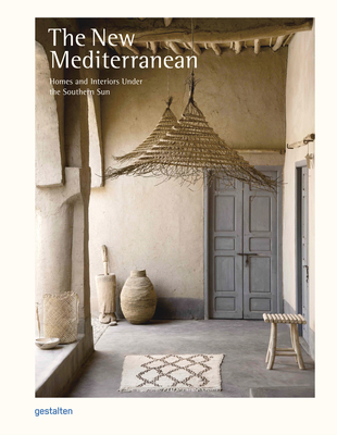 The New Mediterranean: Homes and Interiors under the Southern Sun - Gestalten (Editor)