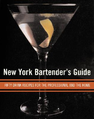 The New New York Bartender's Guide: Fifty Fabulous Drink Recipes for the Professional and the Home - Berk, Sally Ann