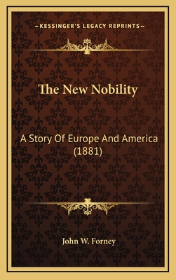 The New Nobility: A Story of Europe and America (1881) - Forney, John Wien