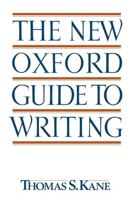 The New Oxford Guide to Writing - Kane, Thomas S, and Tane, Thomas S