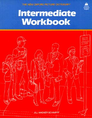 The New Oxford Picture Dictionary: Intermediate Workbook - Schimpff, Jill Wagner, and Parnwell, E.C., and etc.