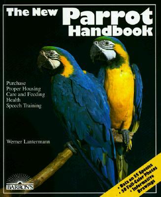 The New Parrot Handbook - Lantermann, Werner