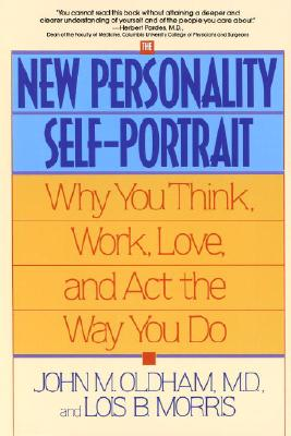 The New Personality Self-Portrait: Why You Think, Work, Love and ACT the Way You Do - Oldham, John, and Morris, Lois B