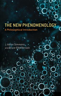 The New Phenomenology: A Philosophical Introduction - Simmons, J. Aaron, and Benson, Bruce Ellis