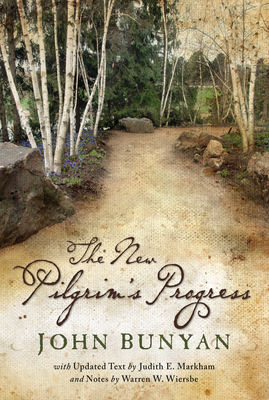 The New Pilgrim's Progress - Bunyan, John, and Wiersbe, Warren W, Dr. (Revised by), and Markham, Judith E (Revised by)