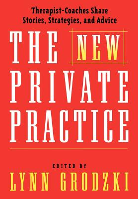 The New Private Practice: Therapist-Coaches Share Stories, Strategies, and Advice - Grodzki, Lynn, L.C.S.W. (Editor)