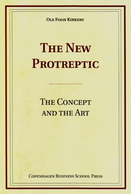 The New Protreptic: The Concept and the Art - Kirkeby, Ole Fogh