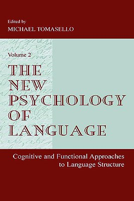 The New Psychology of Language: Cognitive and Functional Approaches To Language Structure, Volume II - Tomasello, Michael (Editor)
