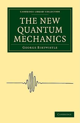The New Quantum Mechanics - Birtwistle, George