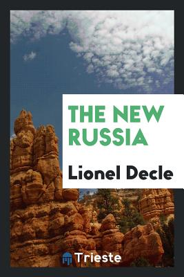 The New Russia - Decle, Lionel