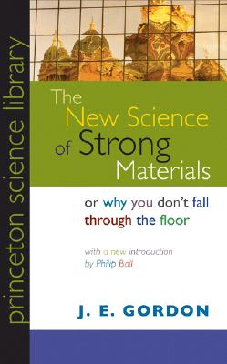 The New Science of Strong Materials or Why You Don't Fall Through the Floor - Gordon, J E
