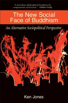 The New Social Face of Buddhism: A Call to Action - Jones, Ken, and Kraft, Kenneth, Ph.D. (Foreword by)