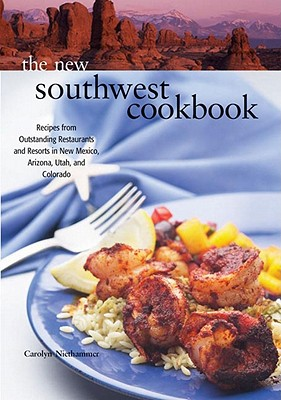 The New Southwest Cookbook: Recipes from Outstanding Restaurants and Resorts in New Mexico, Arizona, Utah, and Colorado - Niethammer, Carolyn