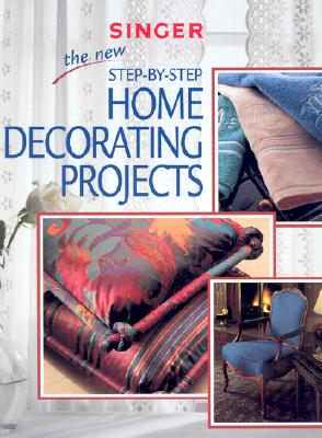 The New Step-By-Step Home Decorating Projects - Creative Publishing International, and Editors of Creative Publishing