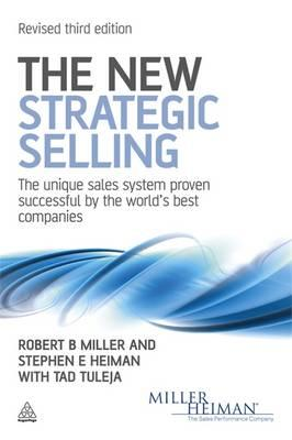 The New Strategic Selling: The Unique Sales System Proven Successful by the World's Best Companies - Miller, Robert B., and Heiman, Stephen E., and Tuleja, Tad