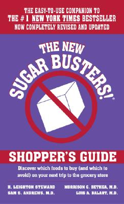 The New Sugar Busters! Shopper's Guide: Discover Which Foods to Buy (And Which to Avoid) on Your Next Trip to the Grocery Store - Steward, H. Leighton