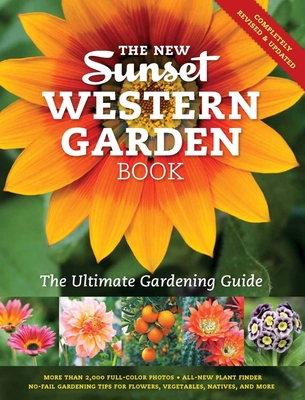 The New Sunset Western Garden Book: The Ultimate Gardening Guide - The Editors of Sunset