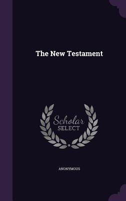 The New Testament - Anonymous
