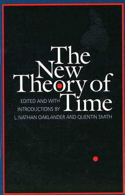 The New Theory of Time - Oaklander, L Nathan, Professor (Editor), and Smith, Quentin (Editor)
