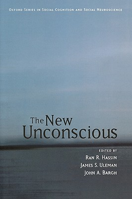 The New Unconscious - Hassin, Ran R (Editor), and Uleman, James S, PhD (Editor), and Bargh, John a (Editor)