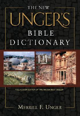 The New Unger's Bible Dictionary - Unger, Merrill F