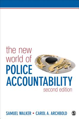 The New World of Police Accountability - Walker, Samuel E, Dr., and Archbold, Carol A