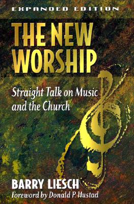 The New Worship: Straight Talk on Music and the Church - Liesch, Barry Wayne, and Hustad, Donald (Foreword by)