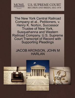 The New York Central Railroad Company et al., Petitioners, V. Henry K. Norton, Successor Trustee of New York, Susquehanna and Western Railroad Company. U.S. Supreme Court Transcript of Record with Supporting Pleadings - Aronson, Jacob, and Harlan, John M