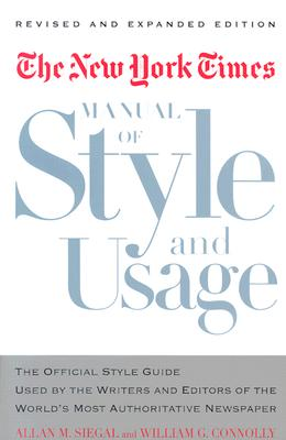 The New York Times Manual of Style and Usage, Revised and Expanded Edition: The Official Style Guide Used by the Writers and Editors of the World's Most Authoritative Newspaper - Siegal, Allan M, and Connolly, William E, and Connolly, William G