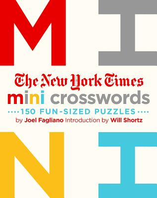 The New York Times Mini Crosswords, Volume 1: 150 Easy Fun-Sized Puzzles - New York Times, and Fagliano, Joel, and Shortz, Will (Introduction by)