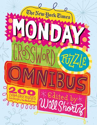 The New York Times Monday Crossword Puzzle Omnibus: 200 Solvable Puzzles from the Pages of the New York Times - New York Times, and Shortz, Will (Editor)