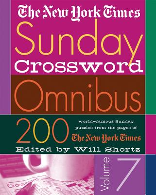 The New York Times Sunday Crossword Omnibus Volume 7: 200 World-Famous Sunday Puzzles from the Pages of the New York Times - New York Times, and Shortz, Will (Editor)