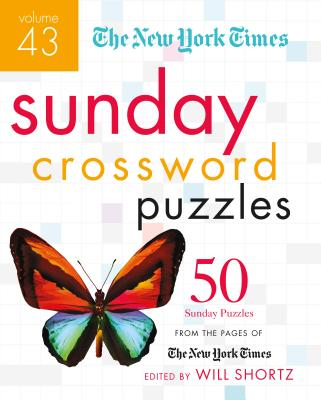 The New York Times Sunday Crossword Puzzles Volume 43: 50 Sunday Puzzles from the Pages of the New York Times - New York Times, and Shortz, Will (Editor)