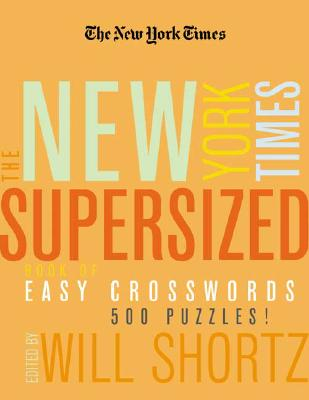 The New York Times Supersized Book of Easy Crosswords: 500 Puzzles! - Shortz, Will