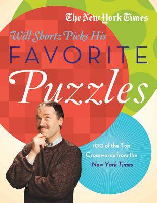 The New York Times Will Shortz Picks His Favorite Puzzles: 101 of the Top Crosswords from the New York Times - New York Times, and Shortz, Will (Editor)