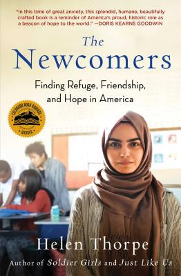 The Newcomers: Finding Refuge, Friendship, and Hope in America - Thorpe, Helen