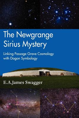 The Newgrange Sirius Mystery: Linking Passage Grave Cosmology with Dogon Symbology - Swagger, E. A. James