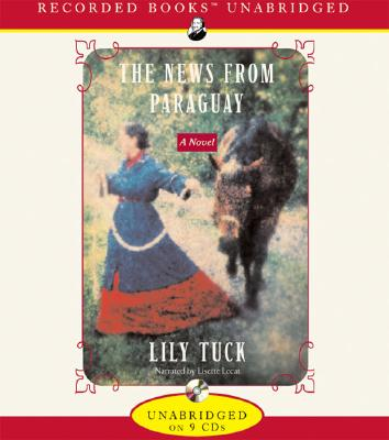 The News from Paraguay - Tuck, Lily, and Lecat, Lisette (Read by)