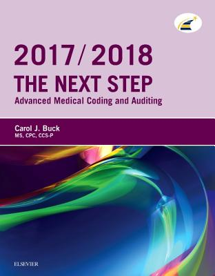 The Next Step: Advanced Medical Coding and Auditing, 2017/2018 Edition - Buck, Carol J, MS, Cpc