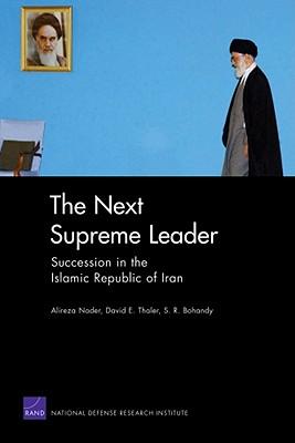 The Next Supreme Leader: Succession in the Islamic Repulic of Iran - Nader, Alireza