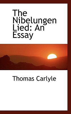 The Nibelungen Lied: An Essay - Carlyle, Thomas