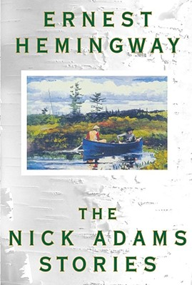 The Nick Adams Stories - Hemingway, Ernest