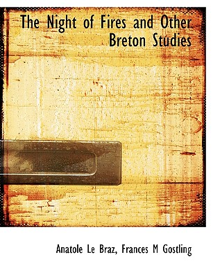 The Night of Fires and Other Breton Studies - Braz, Anatole Le, and Gostling, Frances M