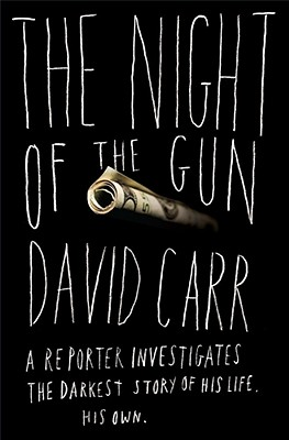 The Night of the Gun: A Reporter Investigates the Darkest Story of His Life. His Own. - Carr, David, NDH