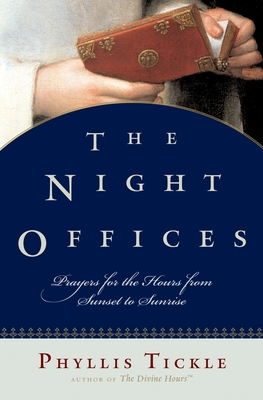 The Night Offices: Prayers for the Hours from Sunset to Sunrise - Tickle, Phyllis