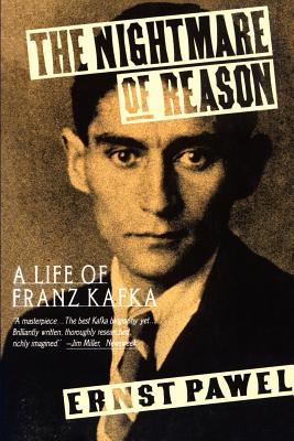 The Nightmare of Reason: A Life of Franz Kafka - Pawel, Ernst